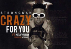 Download MP3: Strongman – Crazy For You Ft. Kelvyn Boy (Prod by Kc Beatz)