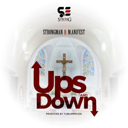 Download MP3: Strongman – Ups and Down Ft. M.anifest (Prod. by TubhaniMuzik)