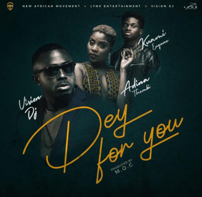 Vision DJ – Dey For You Ft Kuami Eugene x Adina (Prod by MOG Beatz)