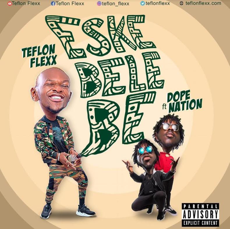 Teflon Flexx – Eskebelebe Ft. DopeNation (Prod by Twist DopeNation)