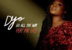 Dyo – Go All The Way Ft Mr Eazi Download MP3