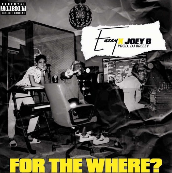 Eazzy – For The Where Ft Joey B (Prod by DJ Breezy)