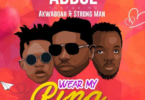 Abdul – Wear My Ring Ft Akwaboah & Strongman