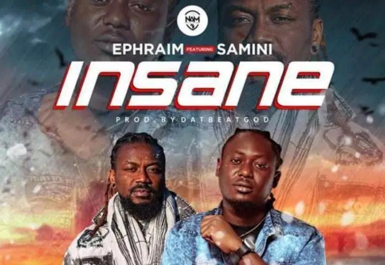 Ephraim – Insane Ft Samini (Prod. By DatBeatGod)