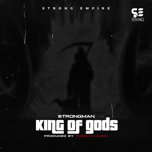 Strongman – King Of gods MP3 Download(Prod. by TubhaniMuzik)
