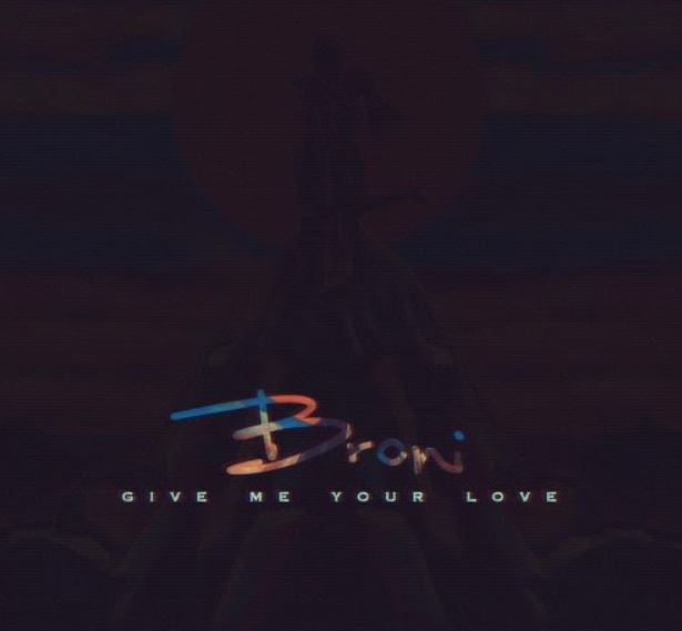 Broni – Give Me Your Love mp3 download