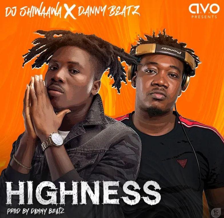 DJ Shiwaawa – Highness Ft Danny Beatz