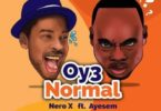 Nero X – Oy3 Normal Ft Ayesem mp3 download (Prod. By Willisbeatz)