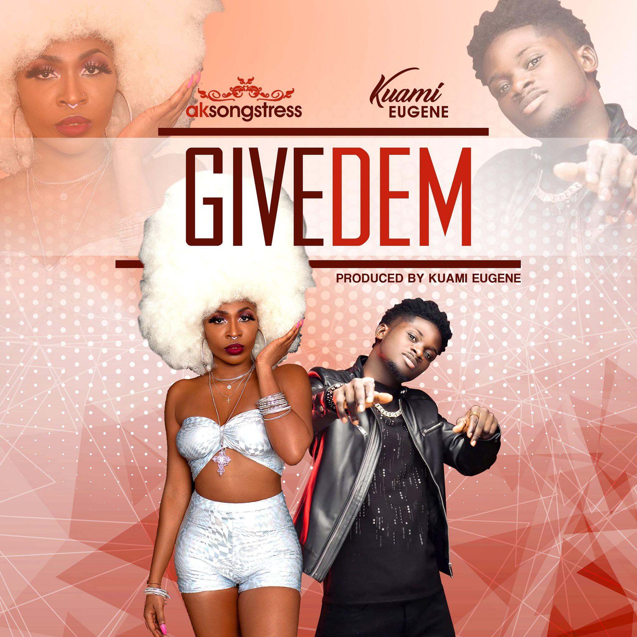 AK Songstress – Give Dem Ft Kuami Eugene mp3 download