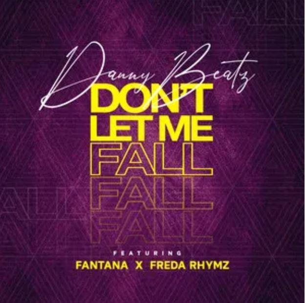 Danny Beatz – Don't Let Me Fall Ft Fantana & Freda Rhymz mp3 download