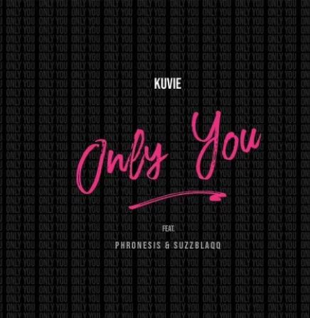 Kuvie – Only You Ft Phronesis & Suzz Blaqq mp3 download (Prod. by Kuvie)