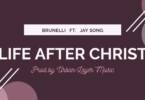 Brunelli – Life After Christ Ft Jay Song