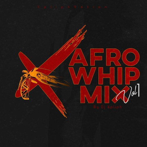 DJ Xpliph – AfroWhip Mix Vol. 1 download