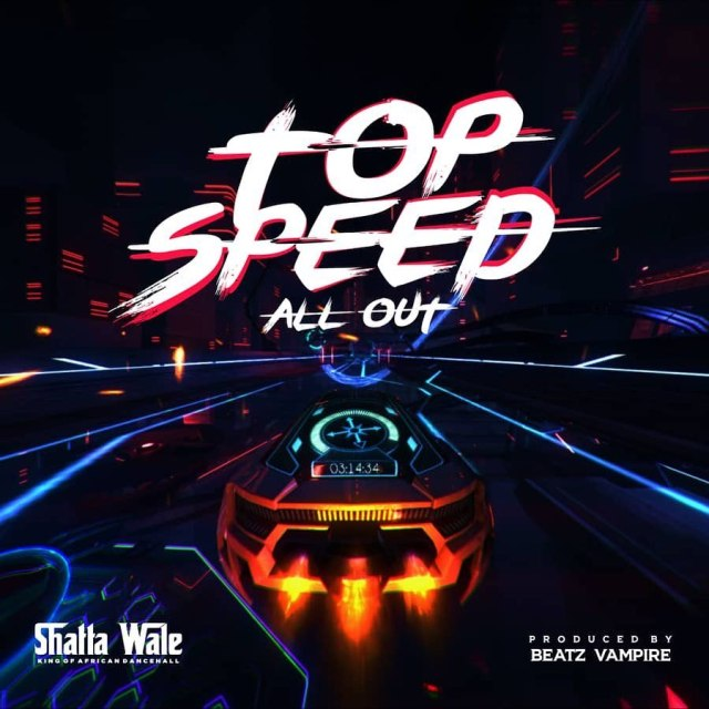 Shatta Wale Top Speed mp3 download All Out (Prod. By Beatz Vampire)