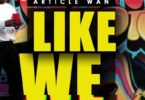 Article Wan - Like We mp3 download