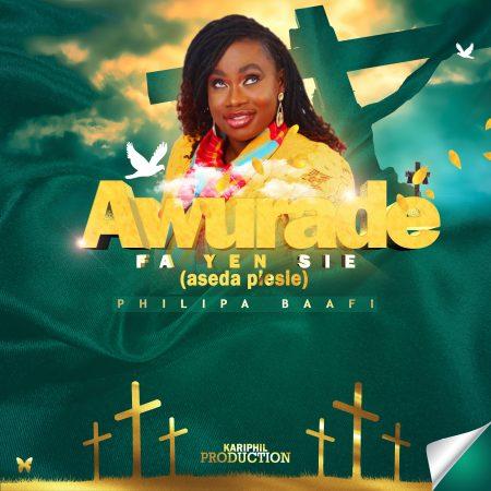 Philipa Baafi – Awurade Fa Yen Sie (Aseda Pesie) mp3 download