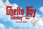 Tulenkey – Ghetto Boy Ft Kelvyn Boy & Medikal mp3 download