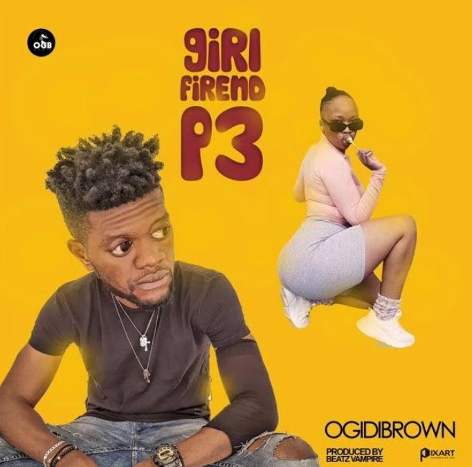 Ogidi Brown – Girl Friend P3 mp3 download