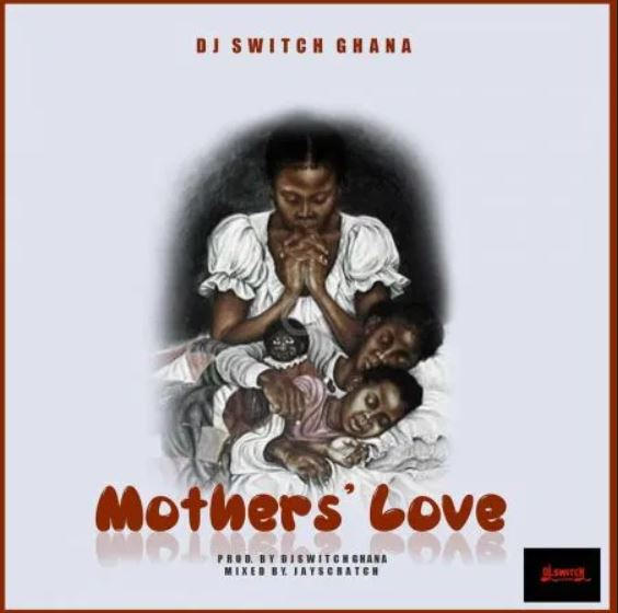 DJ Switch Ghana – Mothers Love mp3 download