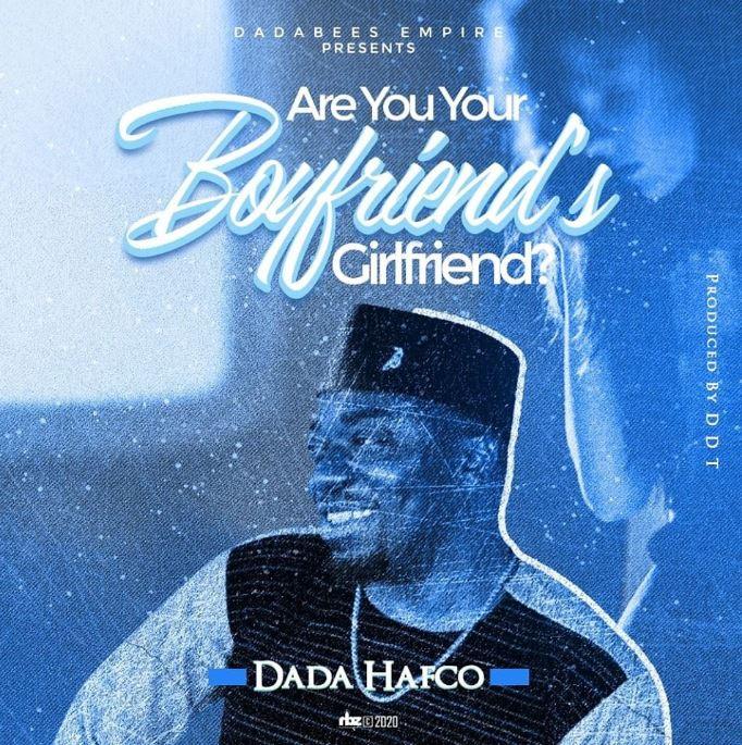 Dada Hafco – Are You Your Boyfriends Girlfriend mp3 download