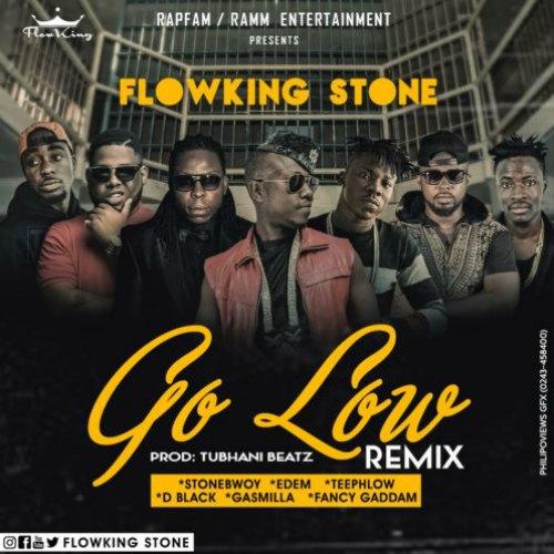 Flowking Stone – Go Low (Remix) Ft Stonebwoy x Edem x D-Black x Teephlow x Gasmilla x Fancy Gadam