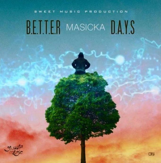 Masicka – Better Days mp3 download