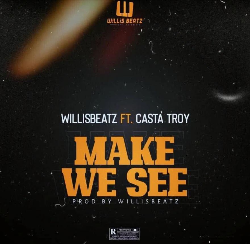 WillisBeatz – Make We See Ft Casta Troy mp3 download