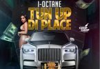 I-Octane – Tun Up Di Place mp3 download