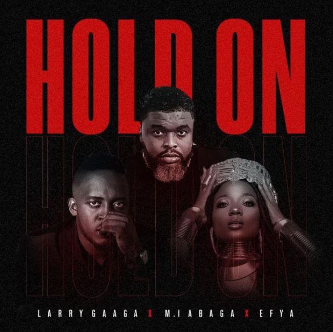 Larry Gaaga – Hold On Ft M.I Abaga & Efya mp3 download