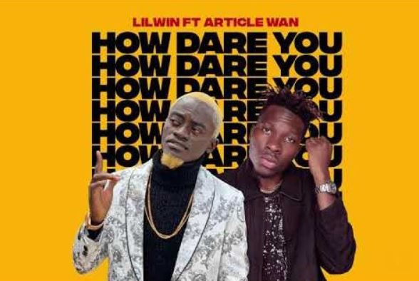 Lil win – How Dare You Ft Article Wan mp3 download