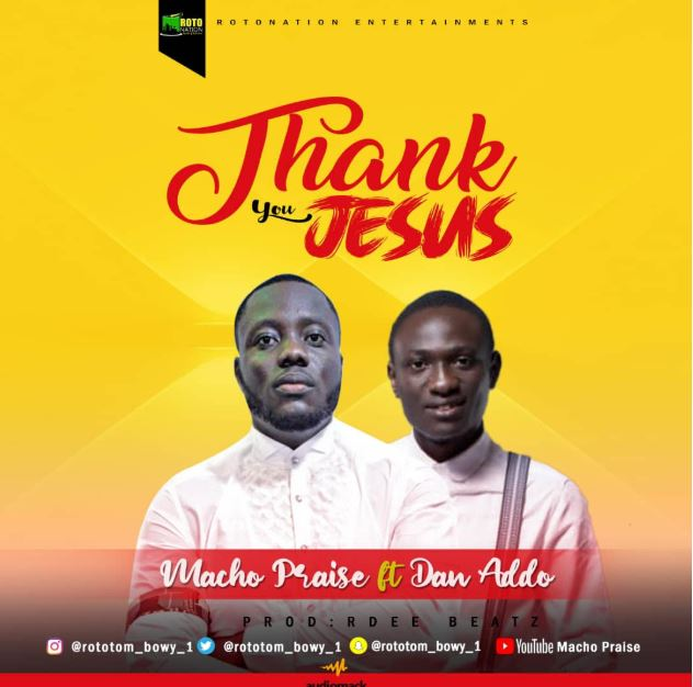 Macho Praise Ft Dan Addo – Thank You Jesus mp3 download