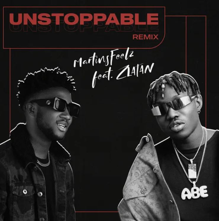 DOWNLOAD MP3: Martinsfeelz – Unstoppable (Remix) Ft Zlatan
