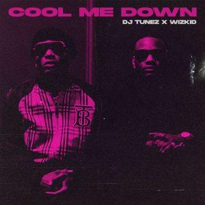 DJ Tunez x Wizkid - Cool Me Down