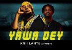 Knii Lante – Yawa Dey Ft Fameye mp3 download