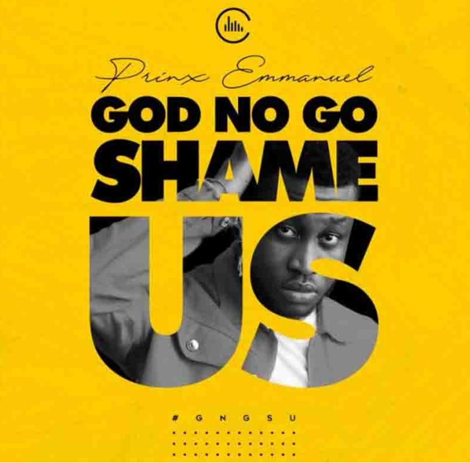 Prinx Emmanuel - God No Go Shame Us mp3 download