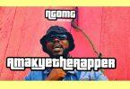 AmakyeTheRapper – Ngomg mp3 download
