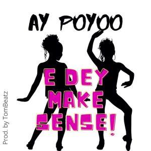 Ay Poyoo - E Dey Make Sense