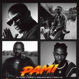 DJ Tunez - Pami Ft Wizkid x Omah Lay & Adekunkle Gold