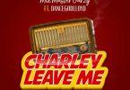 Mix Master Garzy – Charley Leave Me Ft Dancegodlloyd