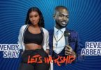 Wendy Shay x Rev. Dr Abbeam Amponsah – Let's Worship