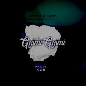 Bosom P-Yung - Gyimi Gyimii (Prod. by ADB)