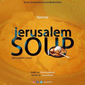 Ajeezay – Jerusalem Soup (Master KG Jerusalema cover)