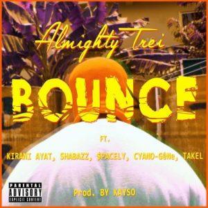 Almighty Trei - Bounce Ft Kirani Ayat, Shabazz, $pacely, Cyano-Gene & Takel