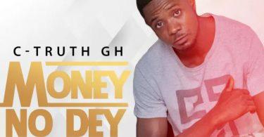 C-Truth GH – Money No Dey