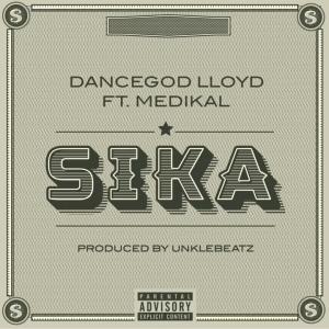 Dancegod LLoyd - Sika Ft Medikal (Prod. by UnkleBeatz)