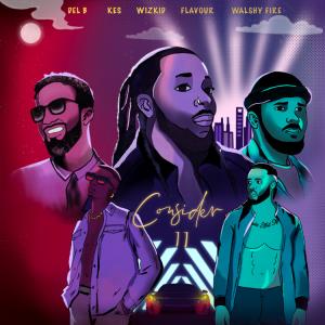 Del B – Consider (Remix) Ft Wizkid x Flavour x Kes x Walshy Fire