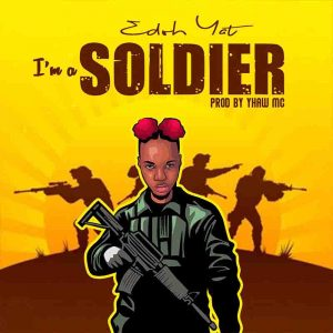 Edoh YAT - I'm A Soldier (Prod. By Yhaw MC)