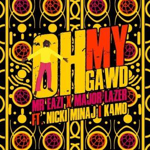 Mr Eazi & Major Lazer - Oh My Gawd Ft Nicki Minaj & K4mo