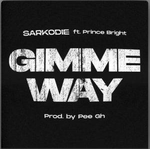 Sarkodie - Gimme Way (Lyrics) Ft Prince Bright