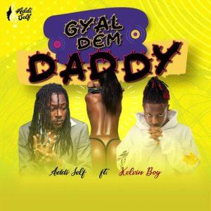 Addi Self - Gyal Dem Daddy Ft Kelvyn Boy